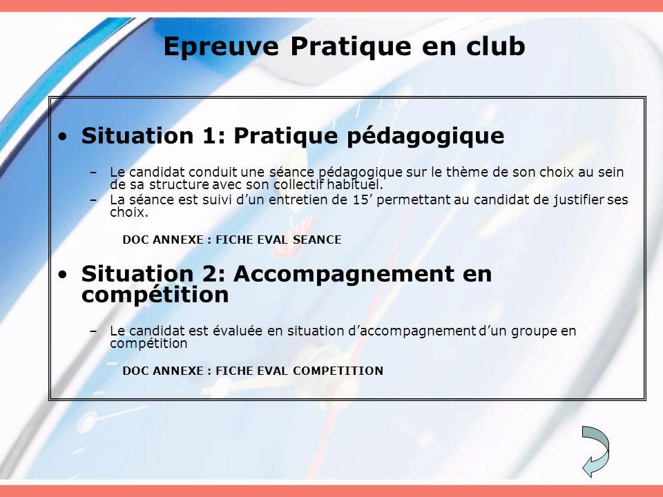 Epreuve Pratique en club Situation 1: Pratique pédagogique –Le candidat conduit une séance pédagogique sur le thème de son choix au sein de sa structure avec son collectif habituel.