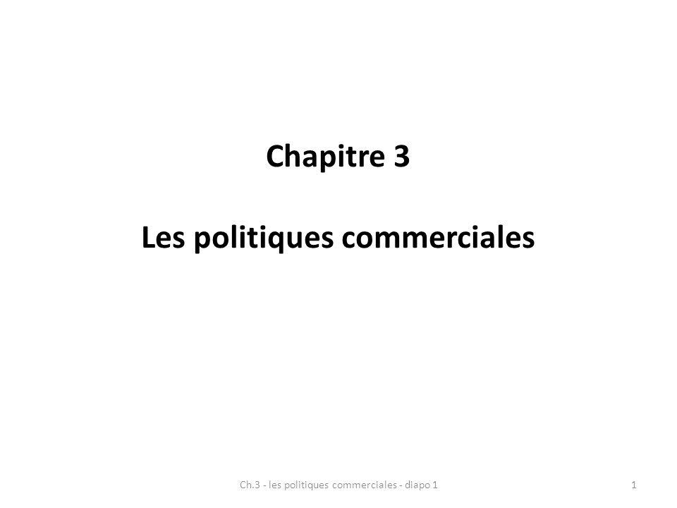 Chapitre 3 Les politiques commerciales 1Ch.3 - les politiques commerciales - diapo 1