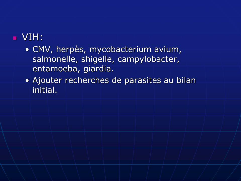 VIH: VIH: CMV, herpès, mycobacterium avium, salmonelle, shigelle, campylobacter, entamoeba, giardia.CMV, herpès, mycobacterium avium, salmonelle, shigelle, campylobacter, entamoeba, giardia.
