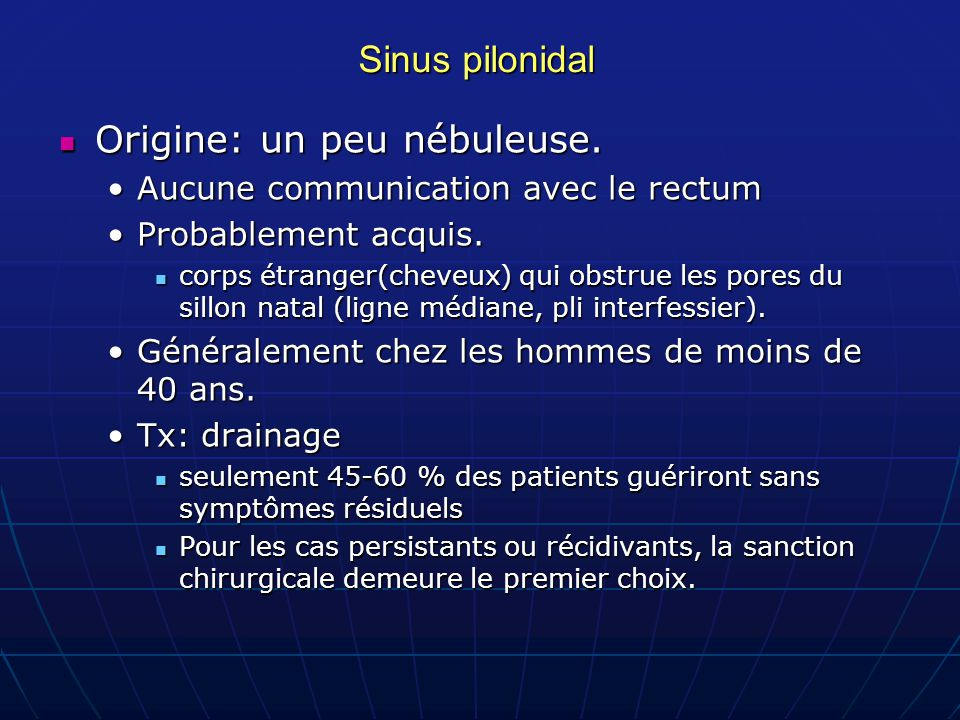 Sinus pilonidal Origine: un peu nébuleuse. Origine: un peu nébuleuse. Aucune communication avec le rectumAucune communication avec le rectum Probablem