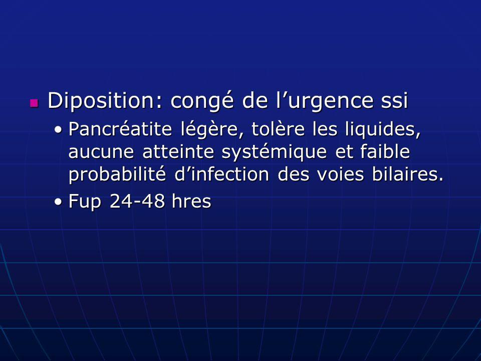 Diposition: congé de l'urgence ssi Diposition: congé de l'urgence ssi Pancréatite légère, tolère les liquides, aucune atteinte systémique et faible pr