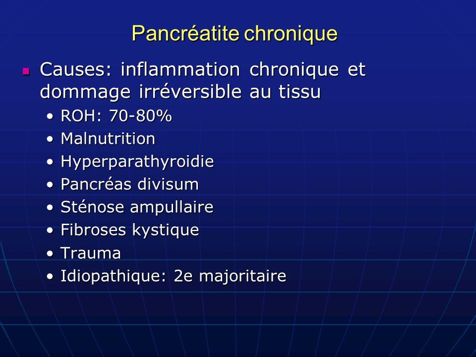 Pancréatite chronique Causes: inflammation chronique et dommage irréversible au tissu Causes: inflammation chronique et dommage irréversible au tissu