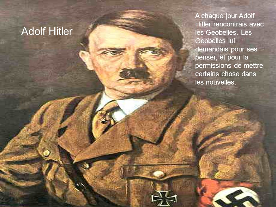 A chaque jour Adolf Hitler rencontrais avec les Geobelles.