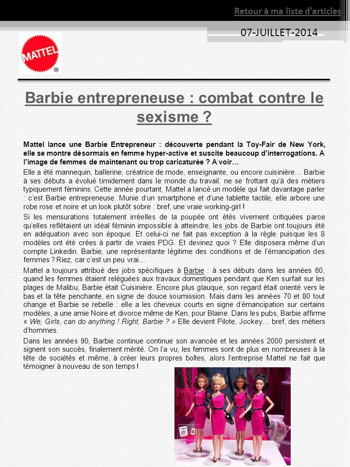 07-JUILLET-2014 Retour à ma liste d'articles Barbie entrepreneuse : combat contre le sexisme ? Mattel lance une Barbie Entrepreneur : découverte penda