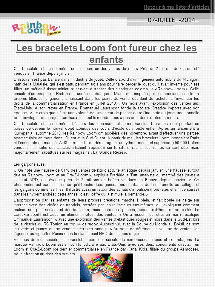 07-JUILLET-2014 Les bracelets Loom font fureur chez les enfants Ces bracelets à faire soi-même sont numéro un des ventes de jouets. Près de 2 millions