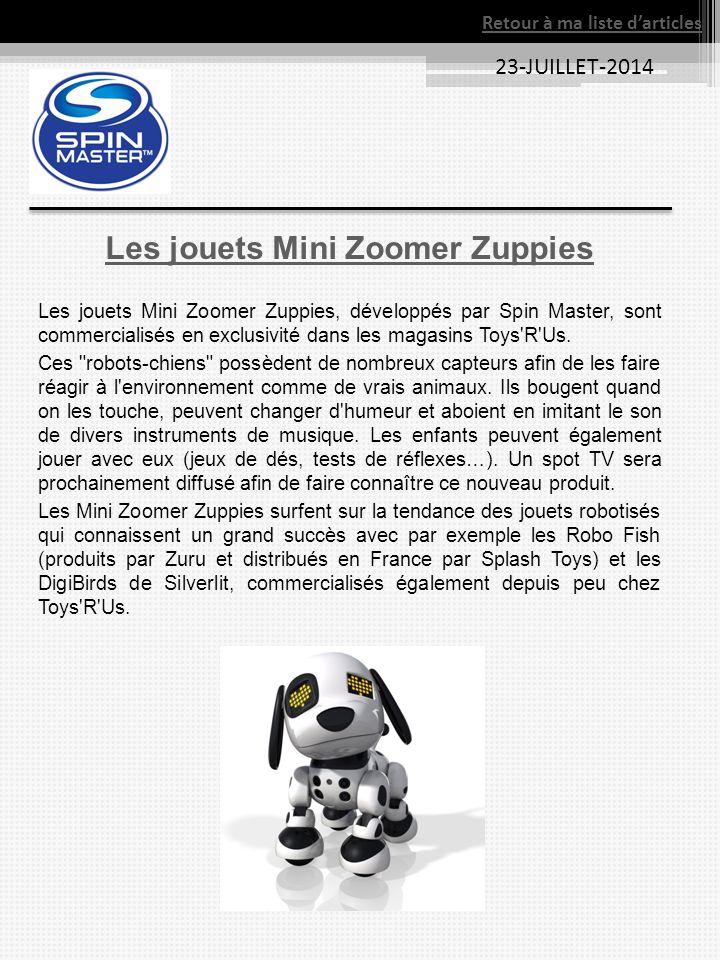 23-JUILLET-2014 Les jouets Mini Zoomer Zuppies Les jouets Mini Zoomer Zuppies, développés par Spin Master, sont commercialisés en exclusivité dans les