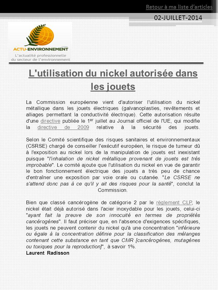 02-JUILLET-2014 Retour à ma liste d'articles L'utilisation du nickel autorisée dans les jouets La Commission européenne vient d'autoriser l'utilisatio