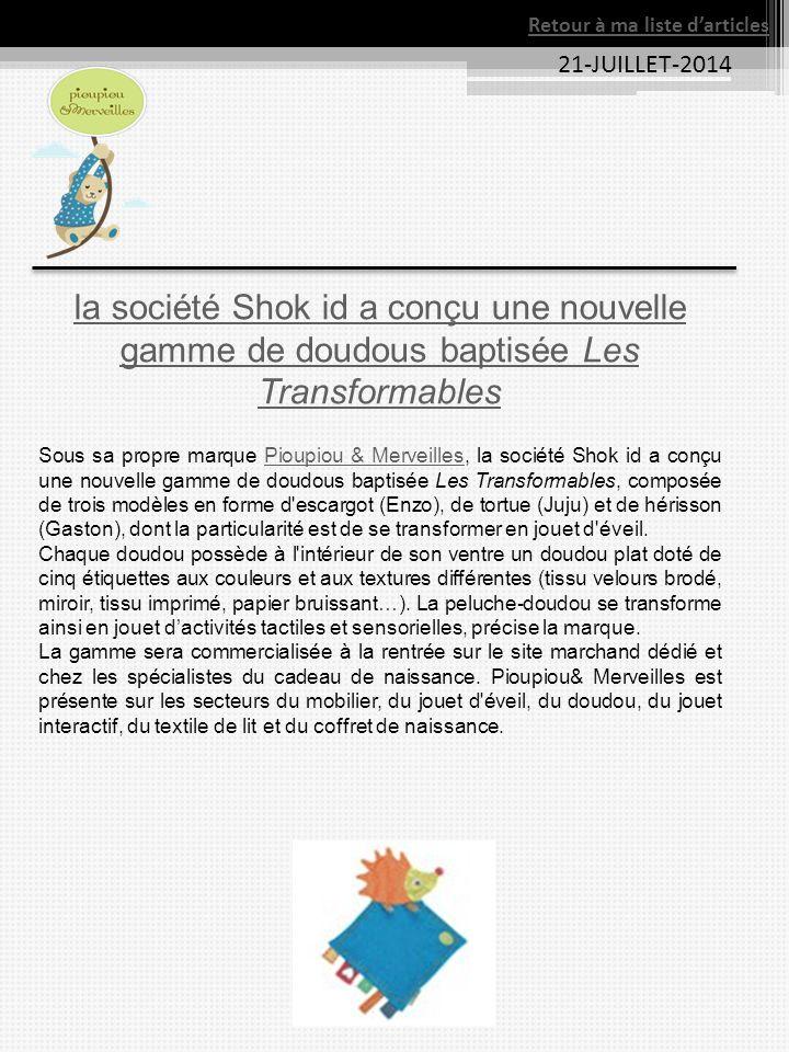 21-JUILLET-2014 la société Shok id a conçu une nouvelle gamme de doudous baptisée Les Transformables Sous sa propre marque Pioupiou & Merveilles, la s