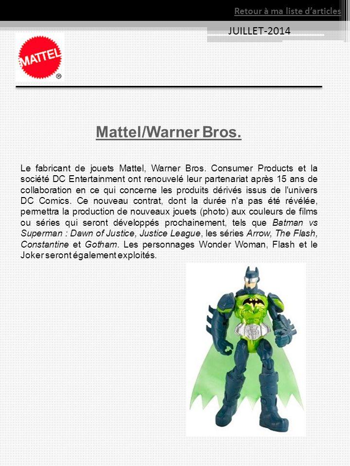 JUILLET-2014 Mattel/Warner Bros. Le fabricant de jouets Mattel, Warner Bros. Consumer Products et la société DC Entertainment ont renouvelé leur parte