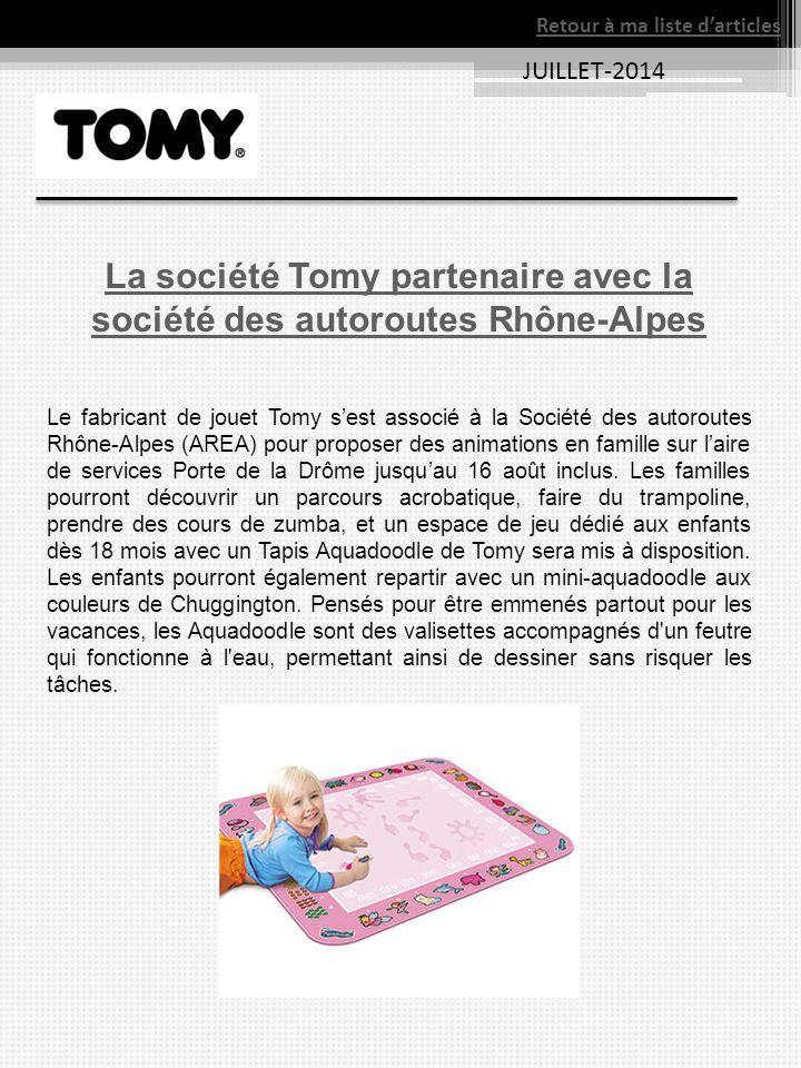 JUILLET-2014 La société Tomy partenaire avec la société des autoroutes Rhône-Alpes Le fabricant de jouet Tomy s'est associé à la Société des autoroute