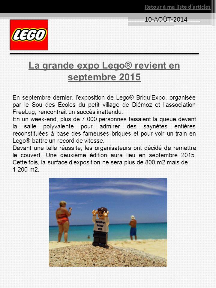 10-AOÛT-2014 Retour à ma liste d'articles La grande expo Lego® revient en septembre 2015 En septembre dernier, l'exposition de Lego® Briqu'Expo, organ