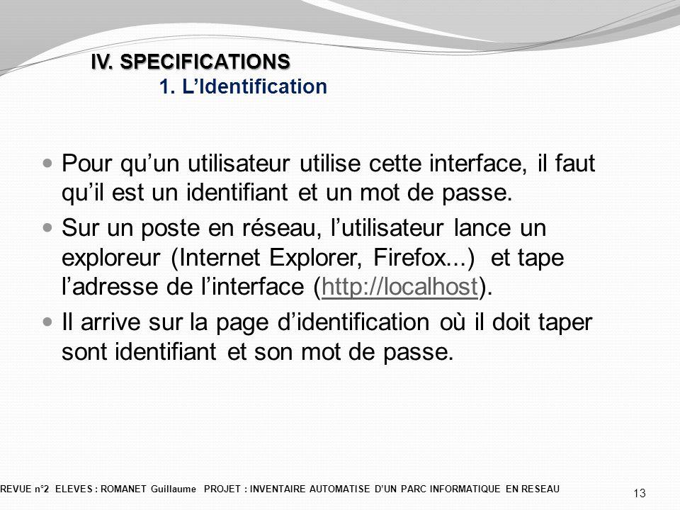 IV. SPECIFICATIONS IV. SPECIFICATIONS 1. L'Identification REVUE n°2 ELEVES : ROMANET Guillaume PROJET : INVENTAIRE AUTOMATISE D'UN PARC INFORMATIQUE E