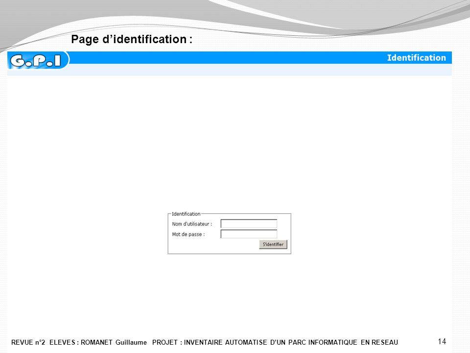 REVUE n°2 ELEVES : ROMANET Guillaume PROJET : INVENTAIRE AUTOMATISE D'UN PARC INFORMATIQUE EN RESEAU 14 Page d'identification :