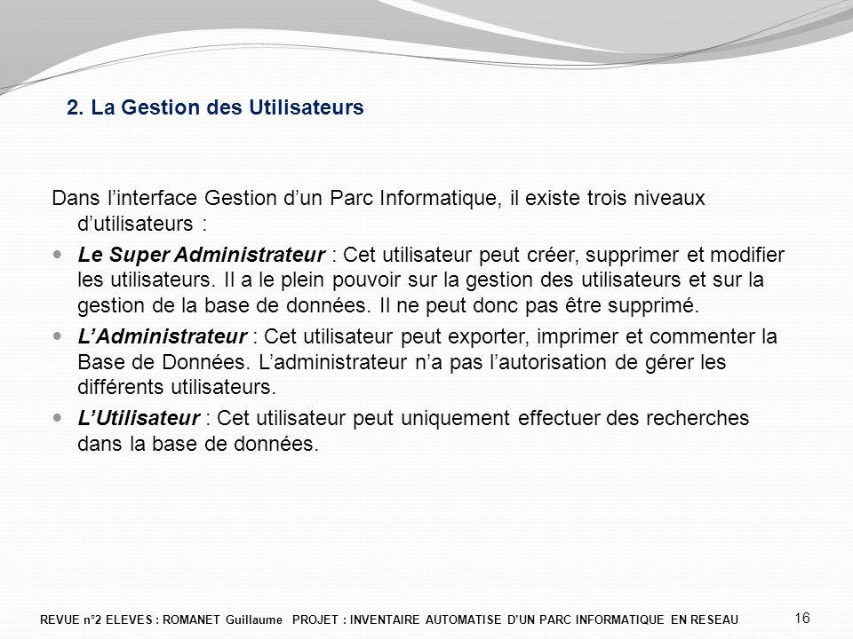 2. La Gestion des Utilisateurs Dans l'interface Gestion d'un Parc Informatique, il existe trois niveaux d'utilisateurs : Le Super Administrateur : Cet