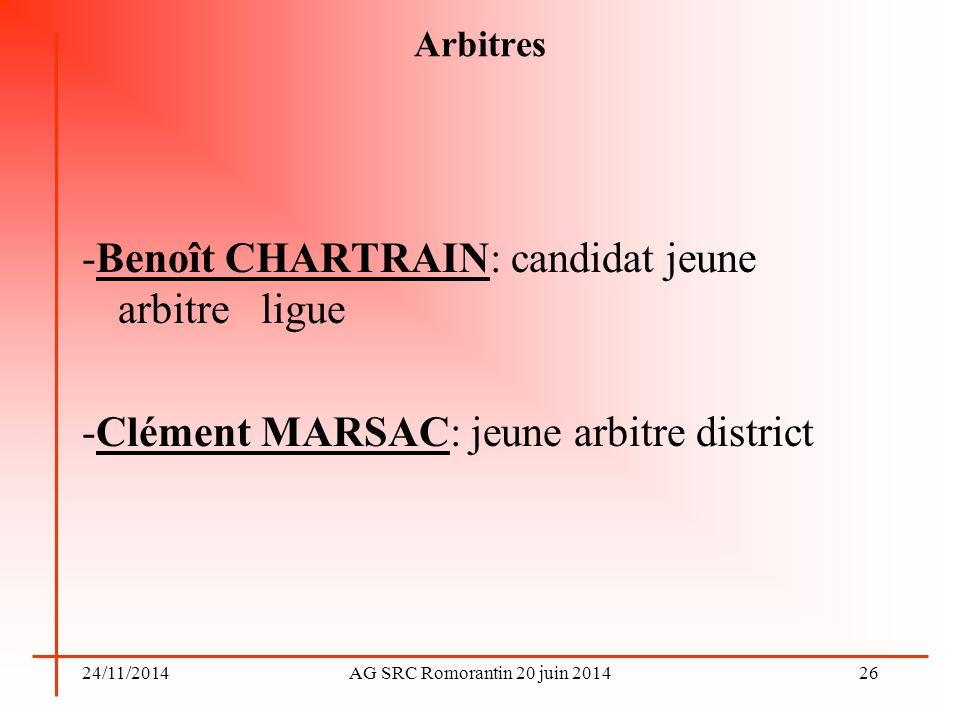 24/11/2014AG SRC Romorantin 20 juin 2014 Arbitres -Benoît CHARTRAIN: candidat jeune arbitre ligue -Clément MARSAC: jeune arbitre district 26