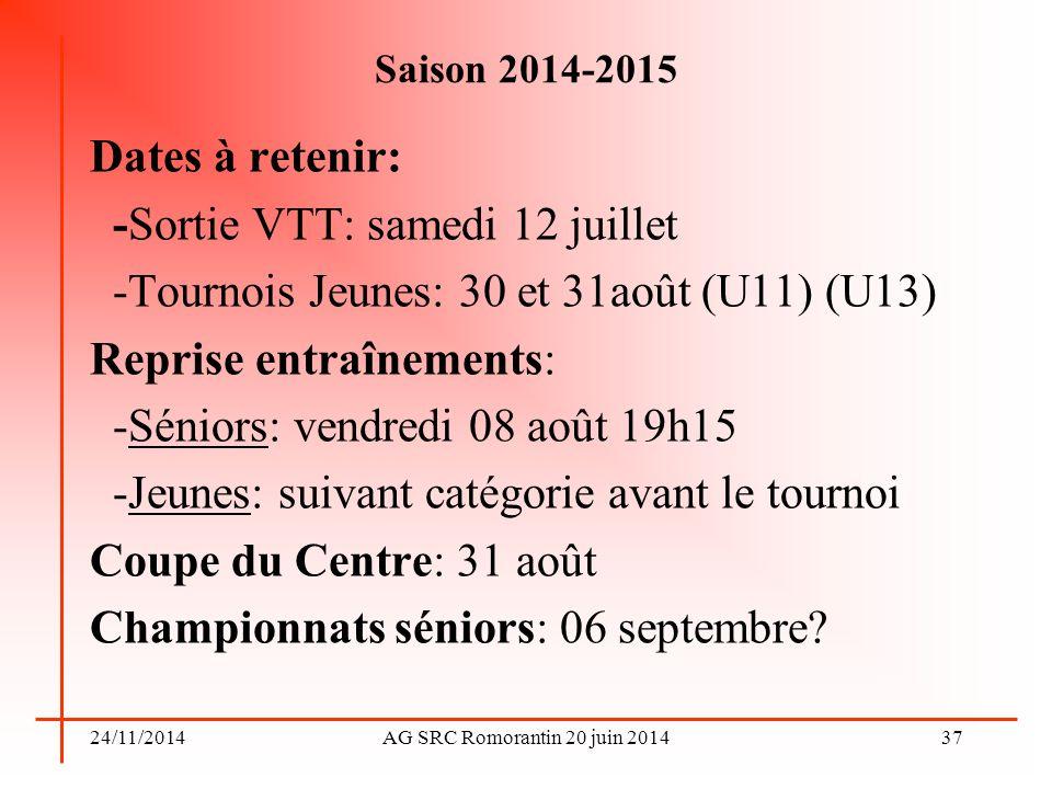 24/11/2014AG SRC Romorantin 20 juin 2014 Saison 2014-2015 Dates à retenir: -Sortie VTT: samedi 12 juillet -Tournois Jeunes: 30 et 31août (U11) (U13) R