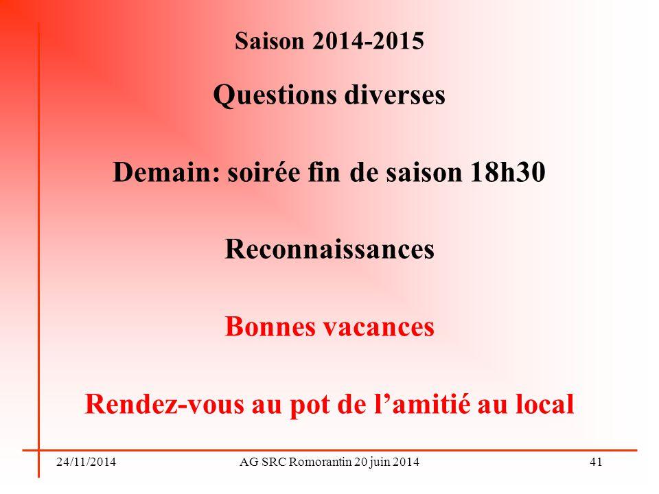 24/11/2014AG SRC Romorantin 20 juin 2014 Saison 2014-2015 Questions diverses Demain: soirée fin de saison 18h30 Reconnaissances Bonnes vacances Rendez