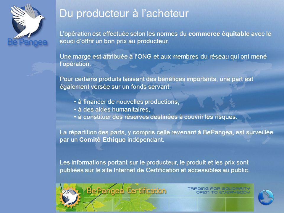 Du producteur à l'acheteur L'opération est effectuée selon les normes du commerce équitable avec le souci d'offrir un bon prix au producteur. Une marg