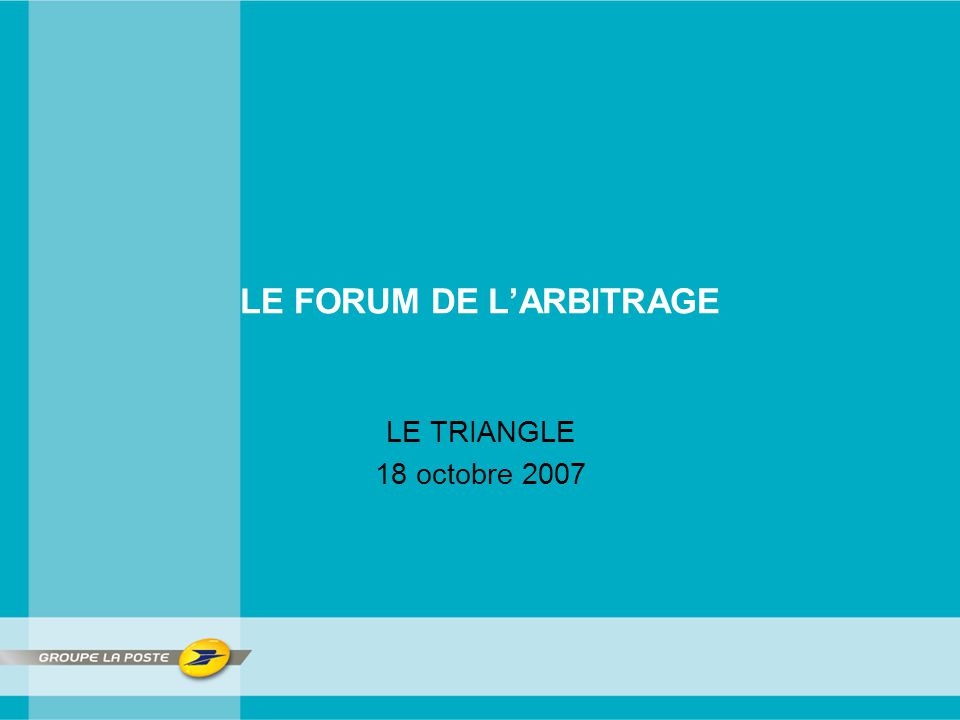 LE FORUM DE L'ARBITRAGE LE TRIANGLE 18 octobre 2007