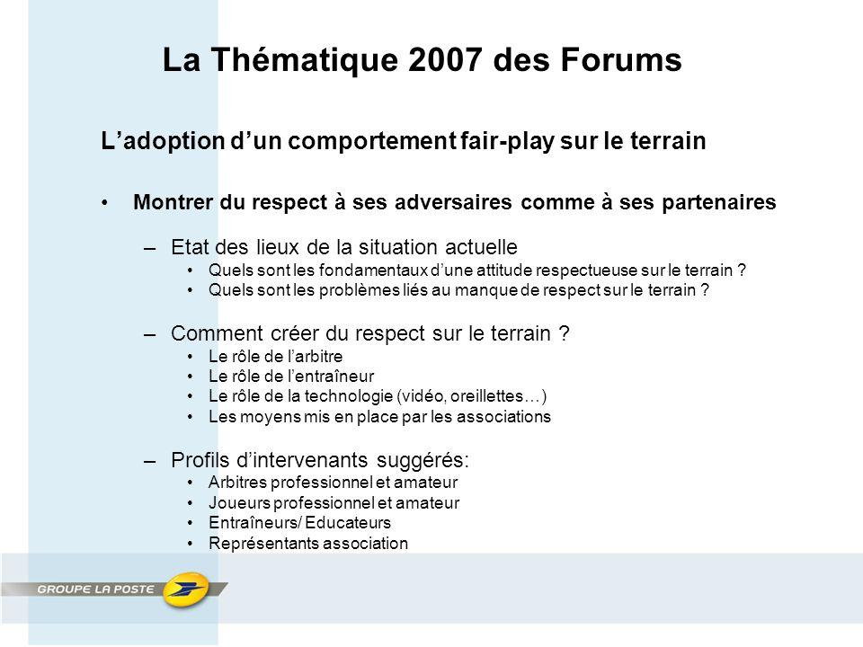 La Thématique 2007 des Forums L'adoption d'un comportement fair-play sur le terrain Montrer du respect à ses adversaires comme à ses partenaires –Etat des lieux de la situation actuelle Quels sont les fondamentaux d'une attitude respectueuse sur le terrain .