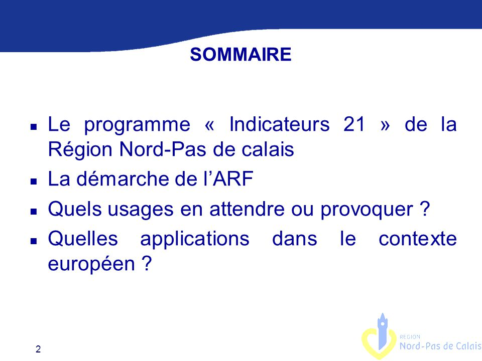 2 SOMMAIRE n Le programme « Indicateurs 21 » de la Région Nord-Pas de calais n La démarche de l'ARF n Quels usages en attendre ou provoquer .
