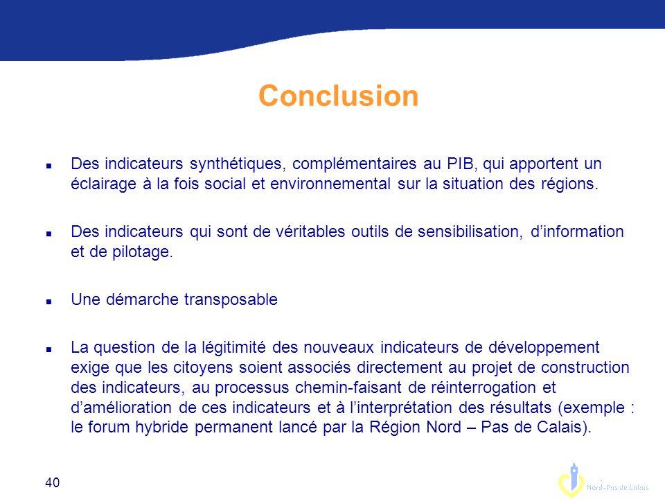 40 Conclusion n Des indicateurs synthétiques, complémentaires au PIB, qui apportent un éclairage à la fois social et environnemental sur la situation des régions.