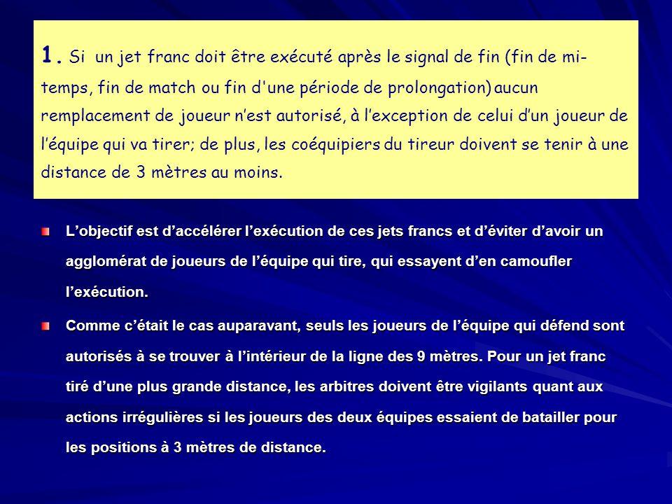 1. Si un jet franc doit être exécuté après le signal de fin (fin de mi- temps, fin de match ou fin d'une période de prolongation) aucun remplacement d