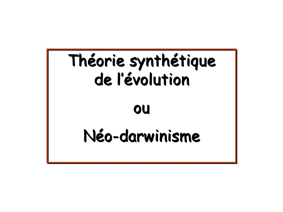 Théorie synthétique de l'évolution ou Néo-darwinisme Théorie synthétique de l'évolution ou Néo-darwinisme
