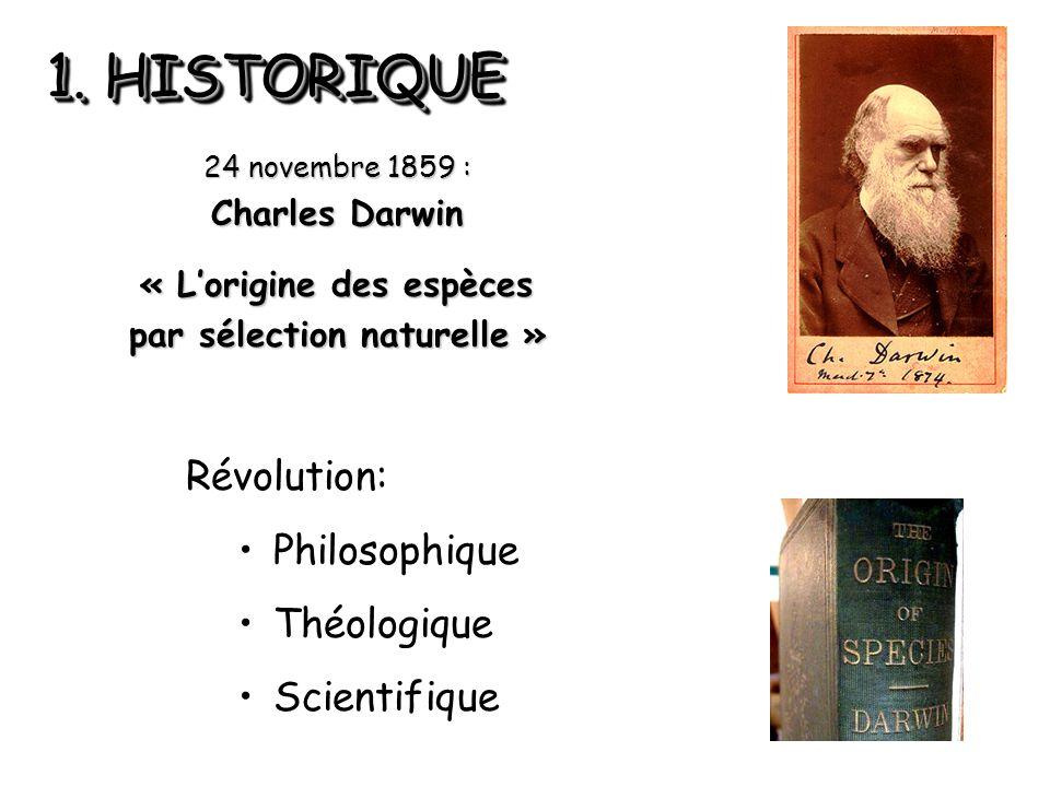 1. HISTORIQUE Révolution: Philosophique Théologique Scientifique 24 novembre 1859 : Charles Darwin « L'origine des espèces par sélection naturelle »
