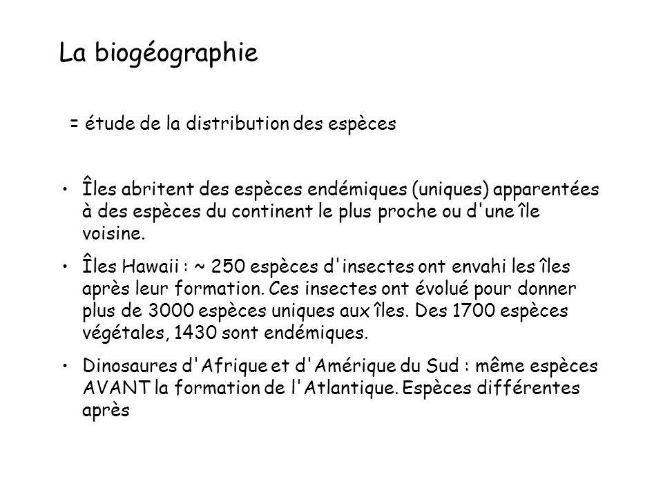 La biogéographie = étude de la distribution des espèces Îles abritent des espèces endémiques (uniques) apparentées à des espèces du continent le plus proche ou d une île voisine.