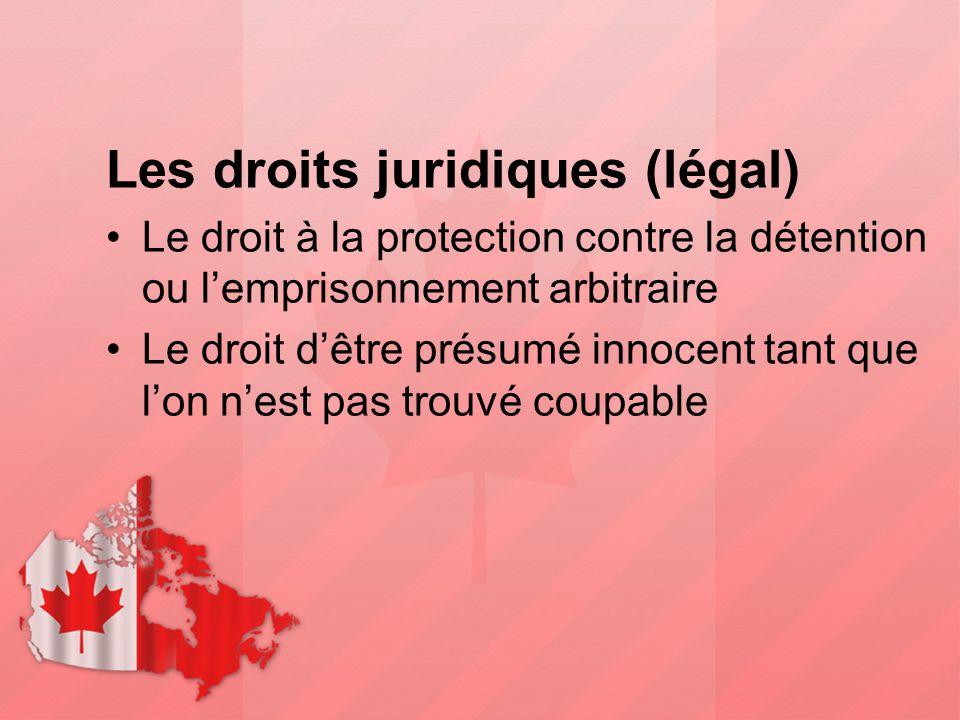 Les droits juridiques (légal) Le droit à la protection contre la détention ou l'emprisonnement arbitraire Le droit d'être présumé innocent tant que l'