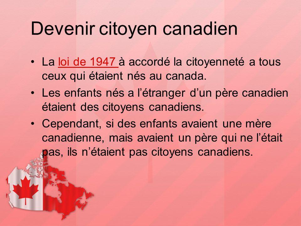Devenir citoyen canadien La loi de 1947 à accordé la citoyenneté a tous ceux qui étaient nés au canada.loi de 1947 Les enfants nés a l'étranger d'un p