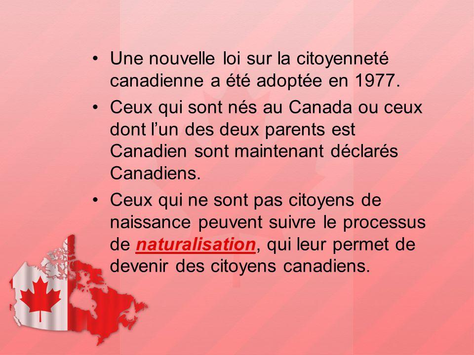 Une nouvelle loi sur la citoyenneté canadienne a été adoptée en 1977. Ceux qui sont nés au Canada ou ceux dont l'un des deux parents est Canadien sont