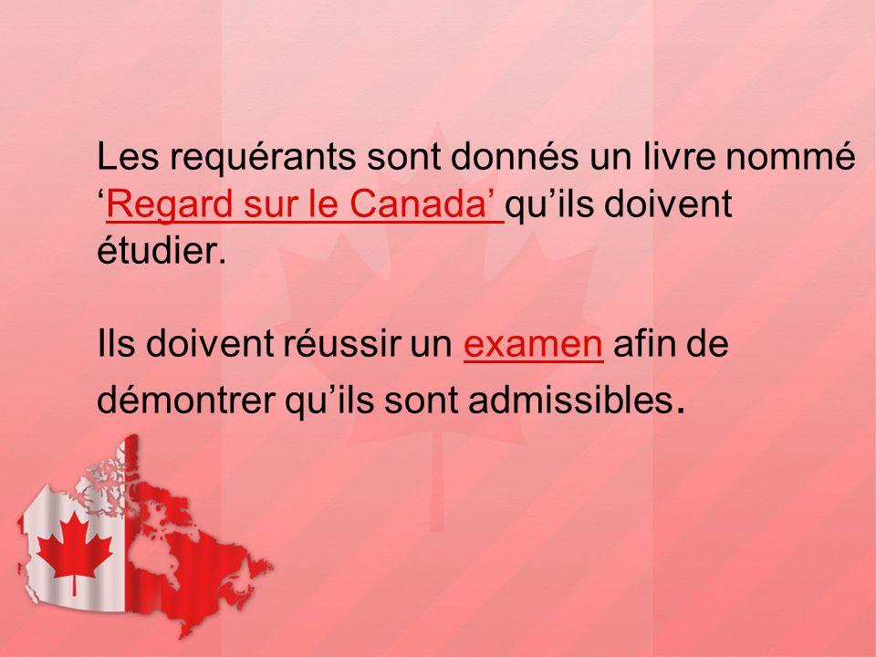 Les requérants sont donnés un livre nommé 'Regard sur le Canada' qu'ils doivent étudier. Ils doivent réussir un examen afin de démontrer qu'ils sont a