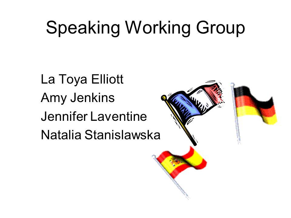 Speaking Working Group La Toya Elliott Amy Jenkins Jennifer Laventine Natalia Stanislawska