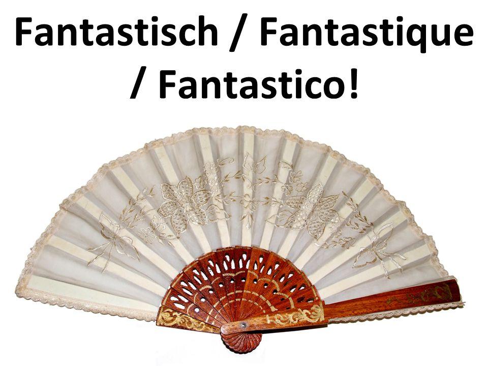 Fantastisch / Fantastique / Fantastico!