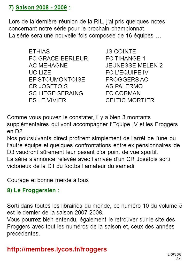7) Saison 2008 - 2009 : Lors de la dernière réunion de la RIL, j'ai pris quelques notes concernant notre série pour le prochain championnat.