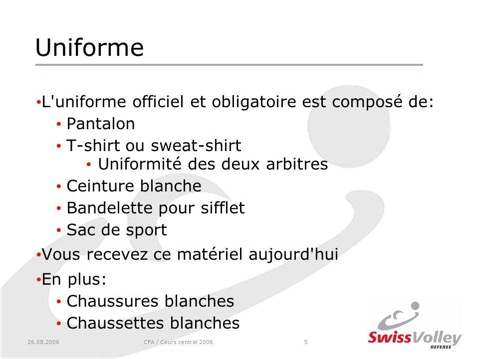 26.08.2006CFA / Cours central 20065 Uniforme L'uniforme officiel et obligatoire est composé de: Pantalon T-shirt ou sweat-shirt Uniformité des deux ar