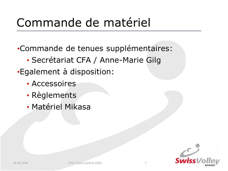 26.08.2006CFA / Cours central 20067 Commande de matériel Commande de tenues supplémentaires: Secrétariat CFA / Anne-Marie Gilg Egalement à disposition