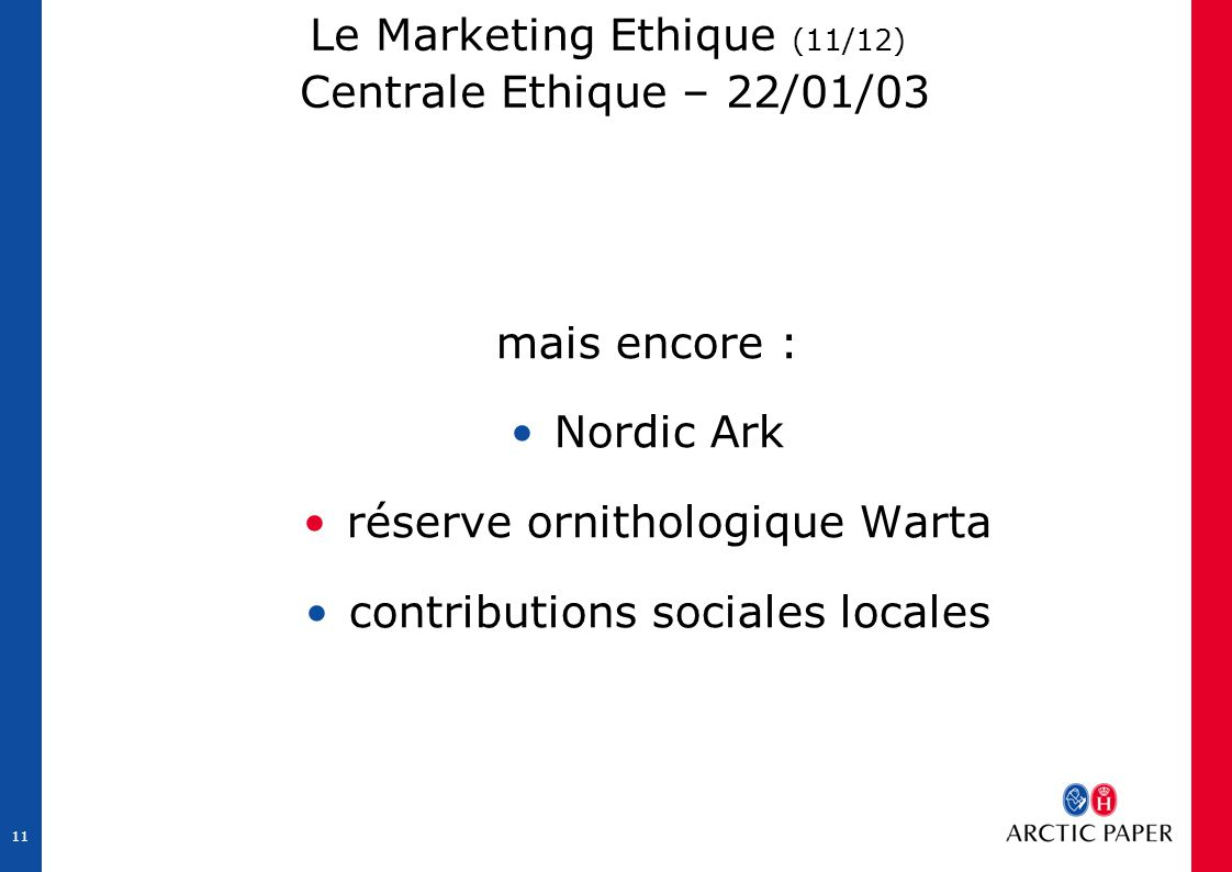 11 Le Marketing Ethique (11/12) Centrale Ethique – 22/01/03 mais encore : Nordic Ark réserve ornithologique Warta contributions sociales locales