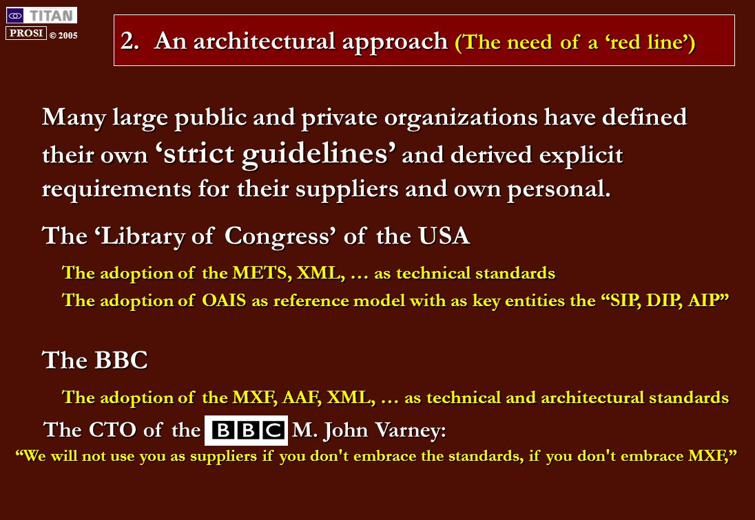 PROSI © 2005 2.An architectural approach (The need of a 'red line') Many large public and private organizations have defined their own 'strict guidelines' and derived explicit requirements for their suppliers and own personal.