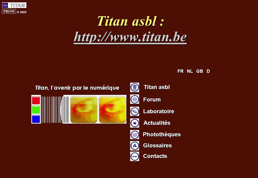 PROSI © 2005 Titan asbl : http://www.titan.be http://www.titan.be Titan asbl Forum Contacts Glossaires Laboratoire Actualités Photothèques Titan, l'avenir par le numérique FR NL GB D