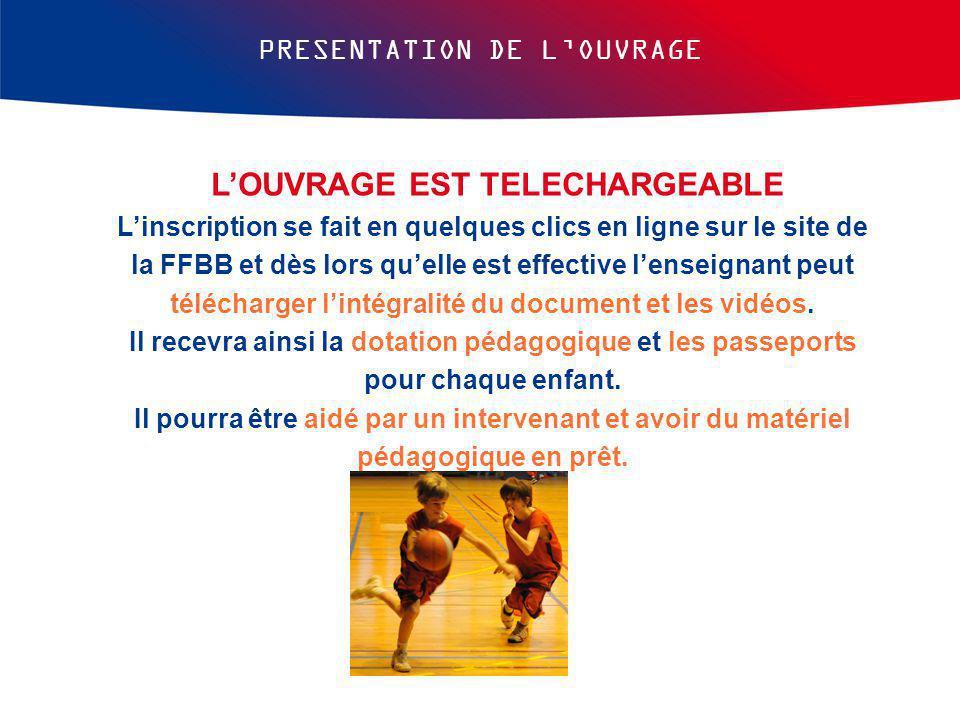 PRESENTATION DE L'OUVRAGE L'OUVRAGE EST TELECHARGEABLE L'inscription se fait en quelques clics en ligne sur le site de la FFBB et dès lors qu'elle est