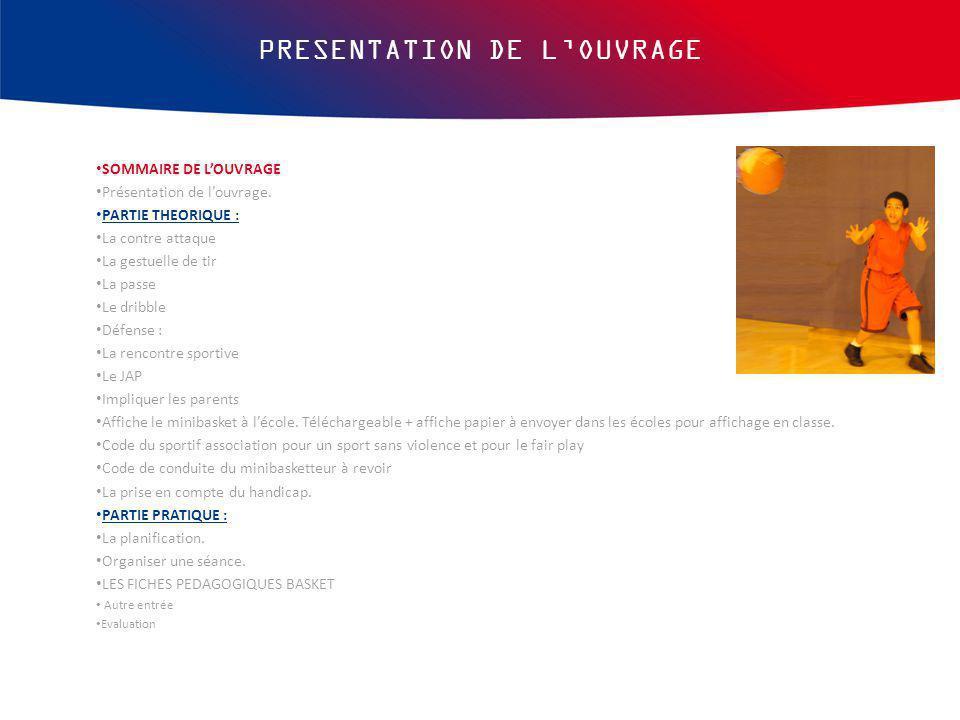 PRESENTATION DE L'OUVRAGE SOMMAIRE DE L'OUVRAGE Présentation de l'ouvrage. PARTIE THEORIQUE : La contre attaque La gestuelle de tir La passe Le dribbl