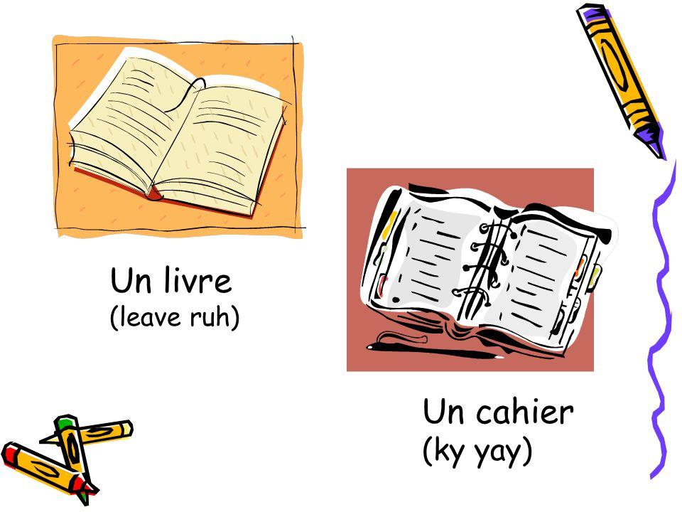 Un livre (leave ruh) Un cahier (ky yay)