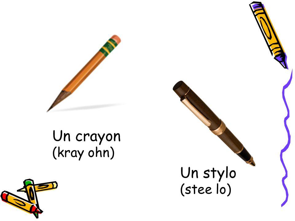 Un crayon (kray ohn) Un stylo (stee lo)