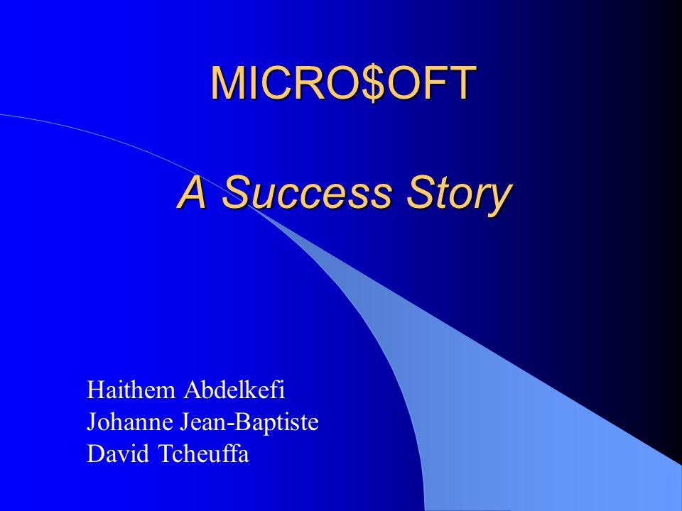 MICRO$OFT A Success Story Haithem Abdelkefi Johanne Jean-Baptiste David Tcheuffa