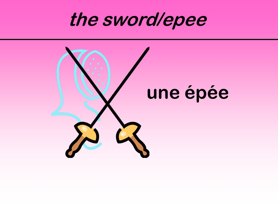 the sword/epee une épée