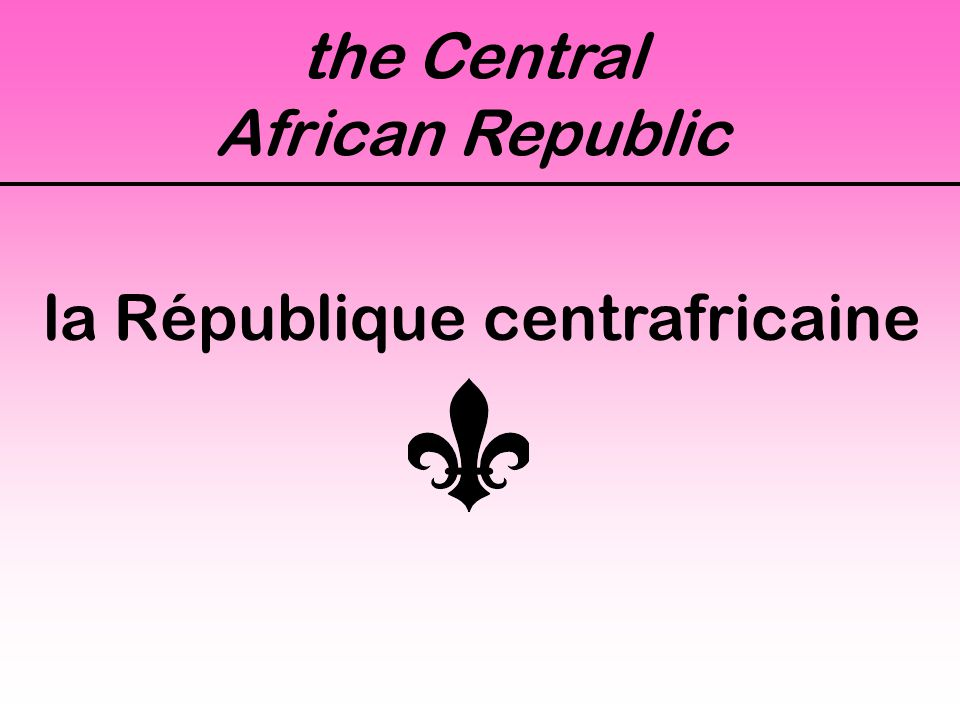 the Central African Republic la République centrafricaine