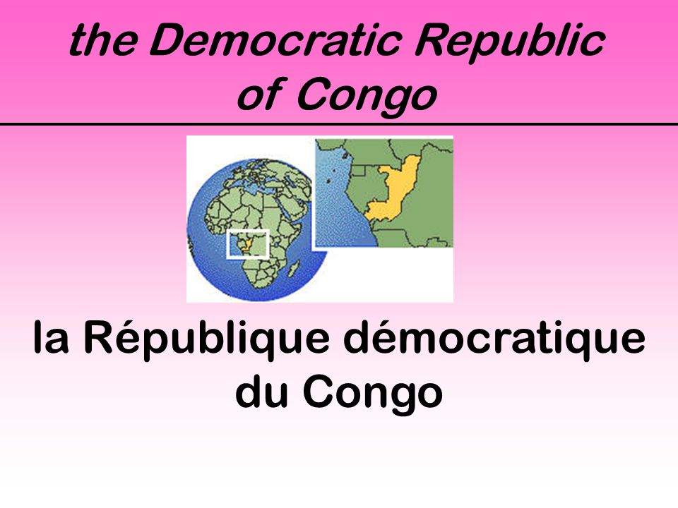 the Democratic Republic of Congo la République démocratique du Congo